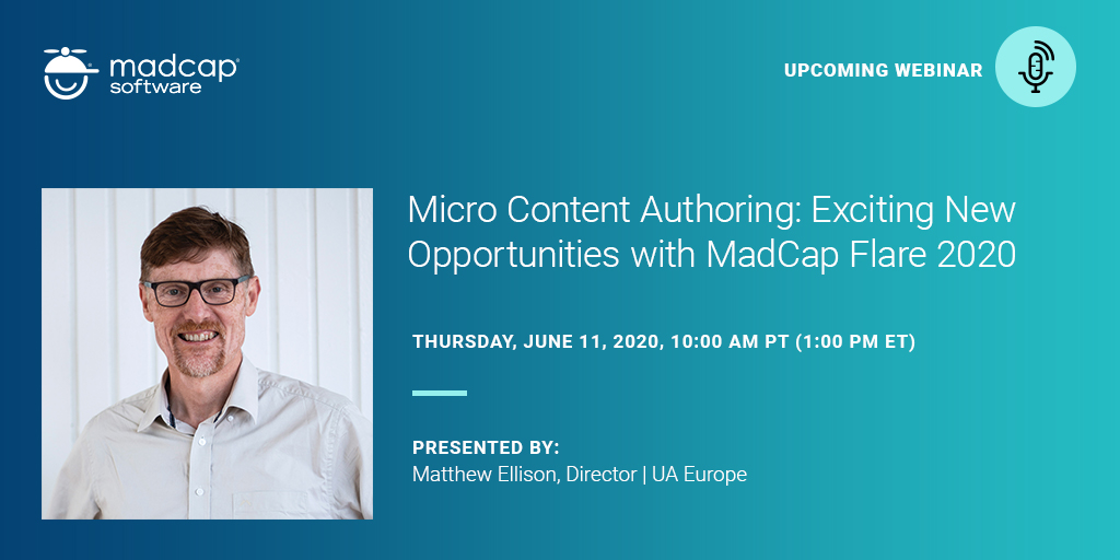 Upcoming webinar on Micro Content Authoring: Exciting New Opportunities with MadCap Flare 2020 - presented by Matthew Ellison on 11 June, 2020